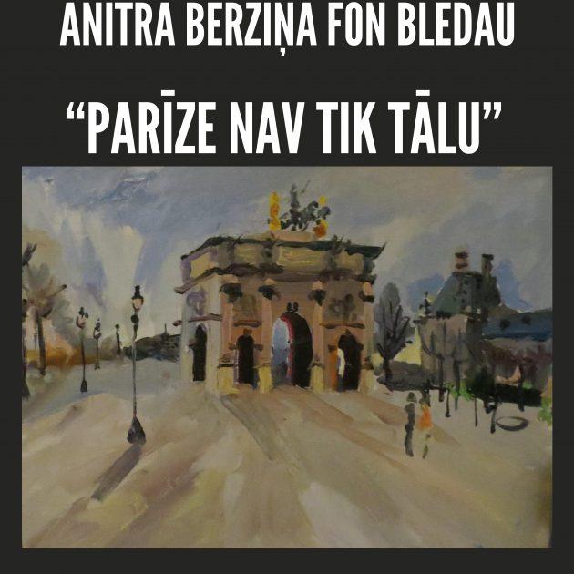 """Gleznu izstāde. Anitra Bērziņa fon Bledau """"Parīze nav tik tālu""""."""
