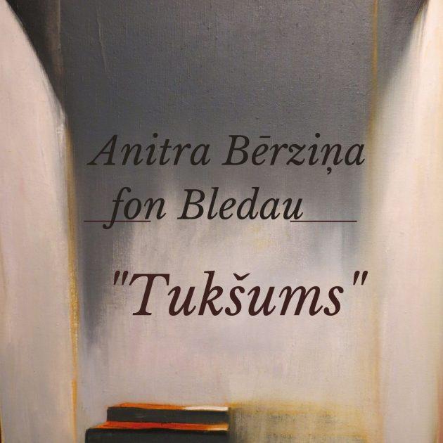 "Gleznu izstāde. Anitra Bērziņa fon Bledau ""Tukšums""."